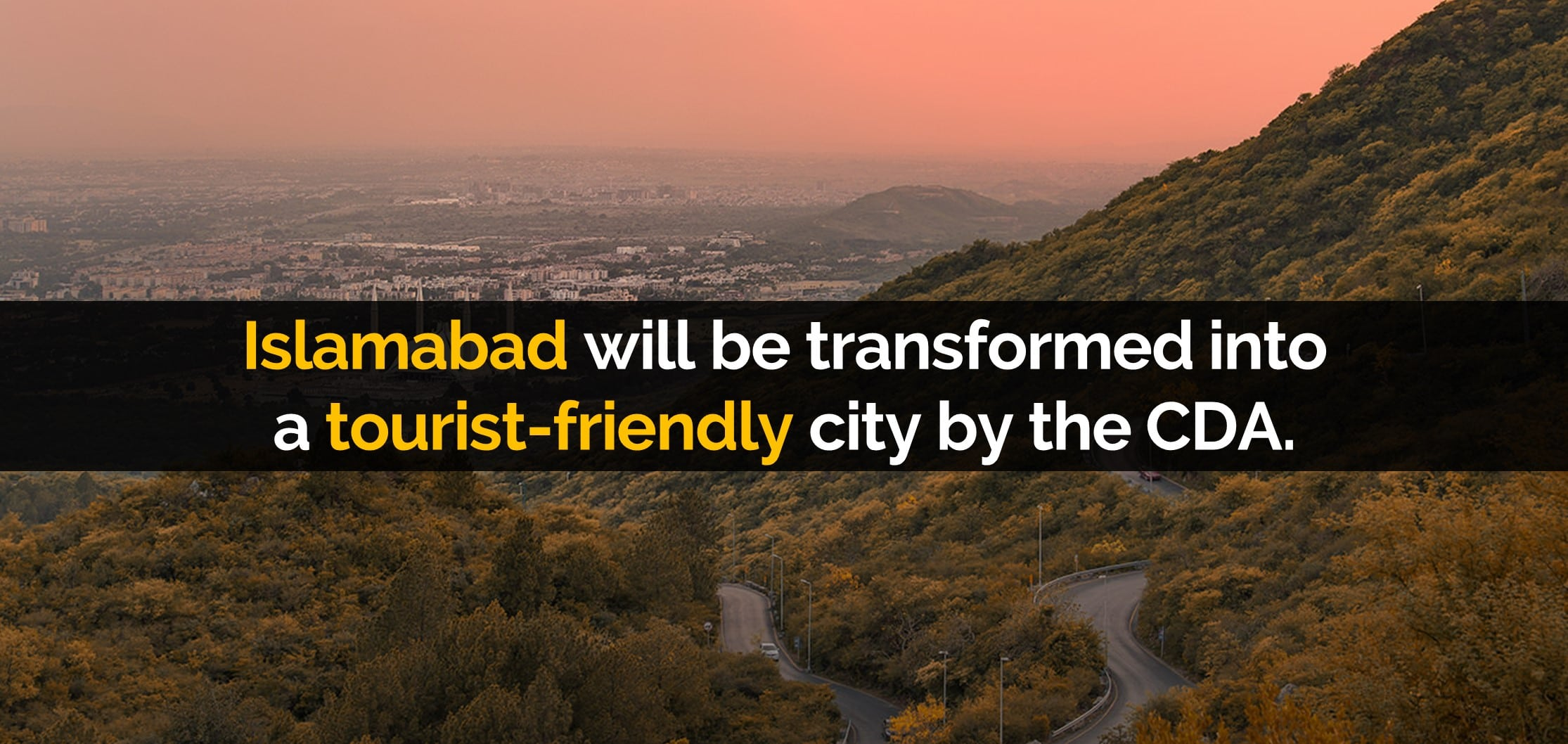 Islamabad will be transformed into a tourist-friendly city by the CDA