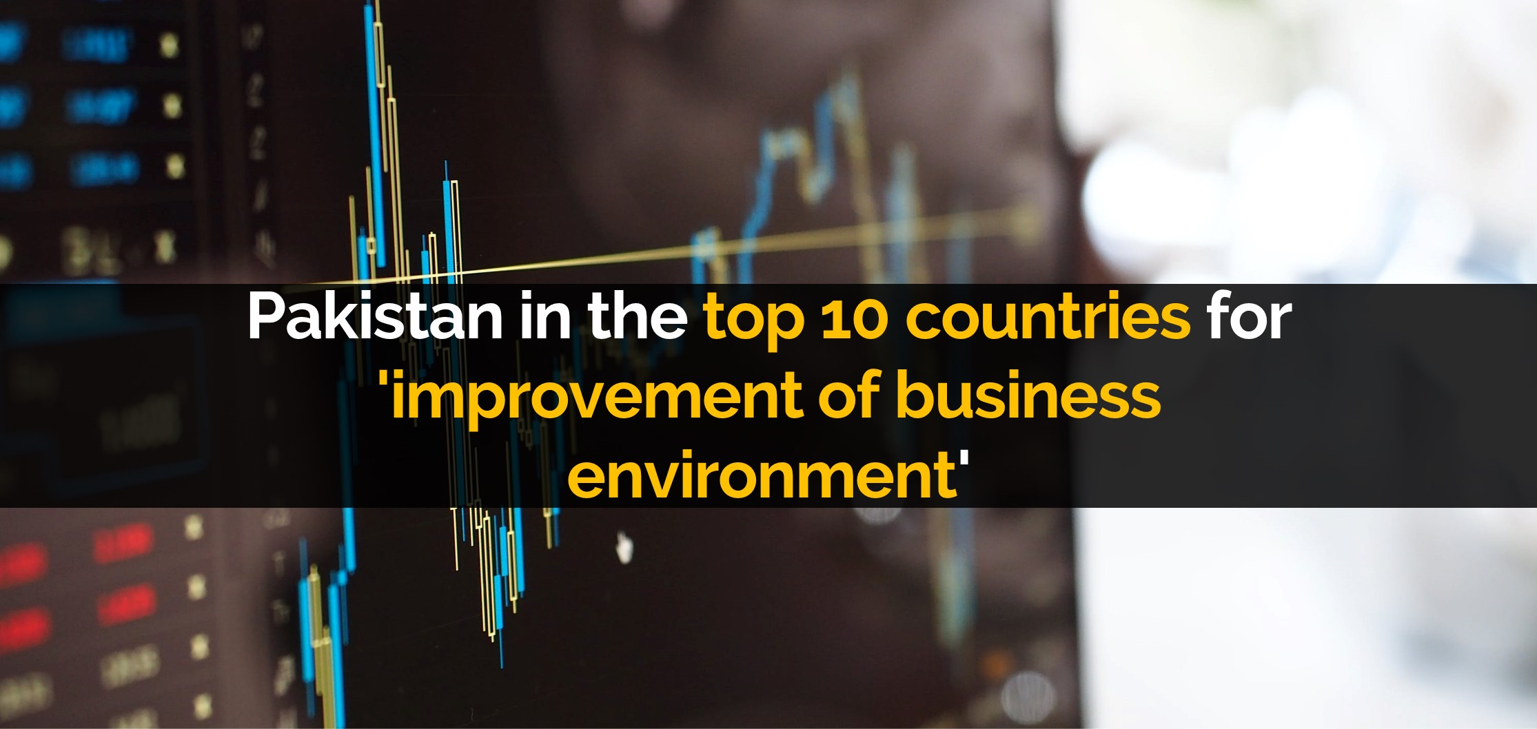 Pakistan in the top ten countries for 'improvement of business environment'