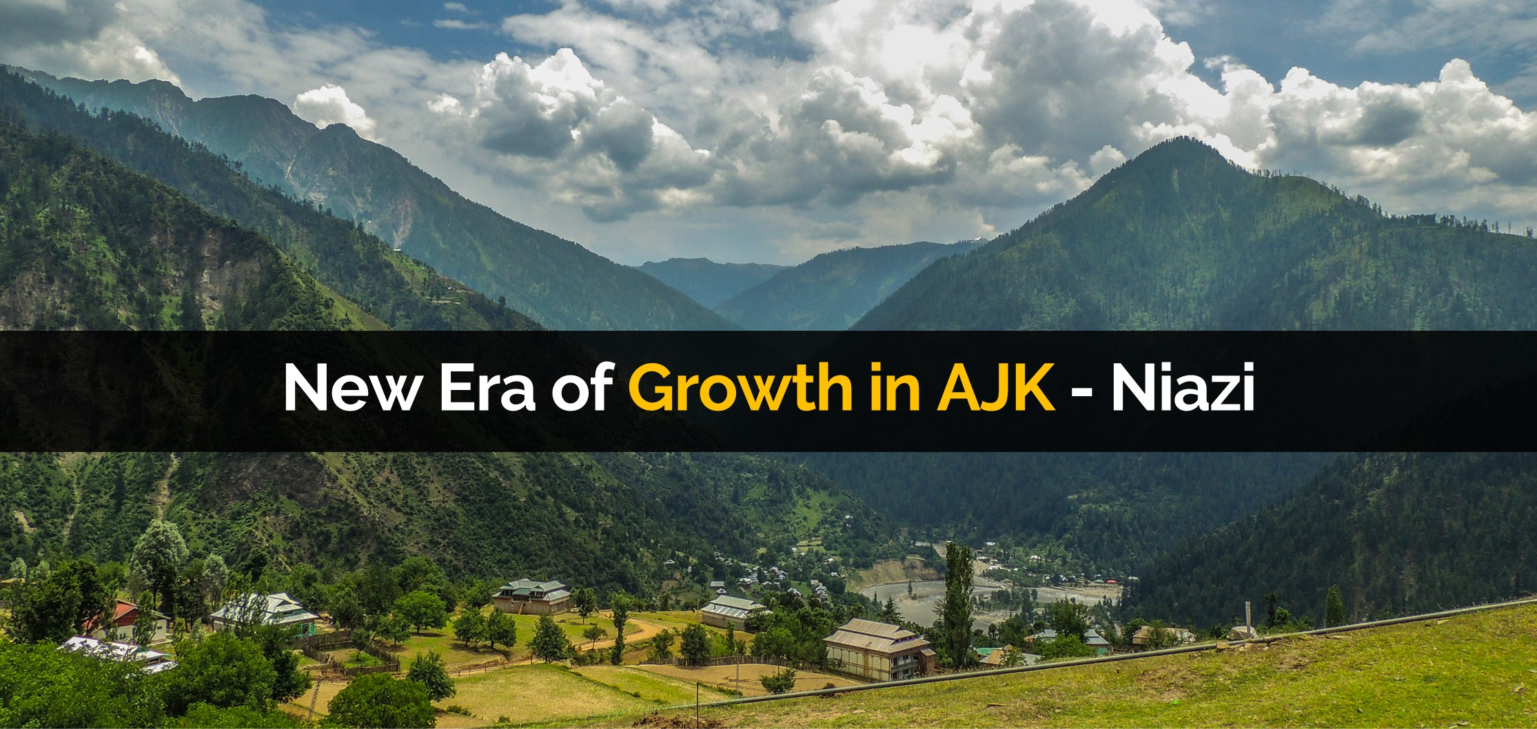New Era of Growth in AJK - Prime Minister of AJK