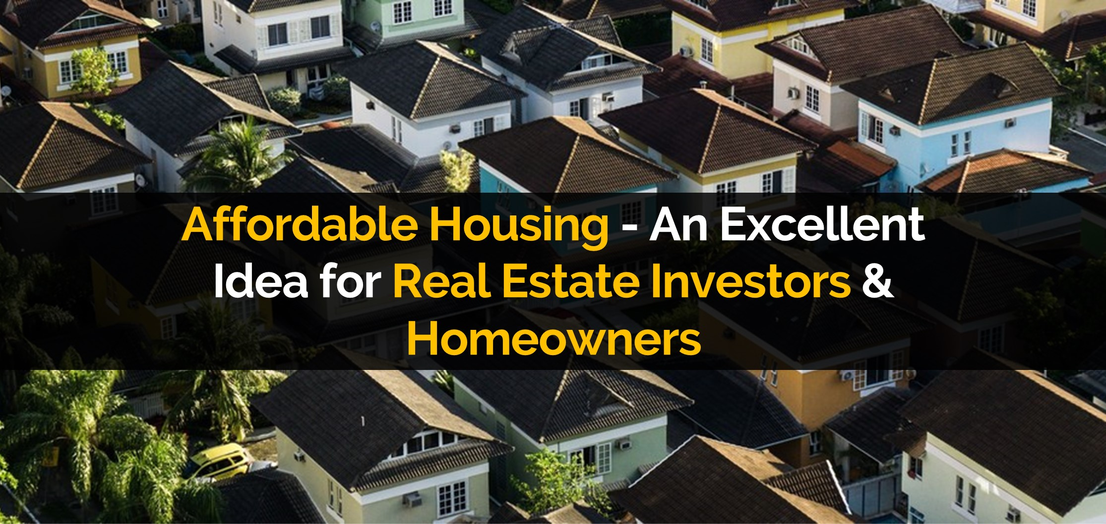 Affordable Housing - An Excellent Idea for Real Estate Investors & Homeowners