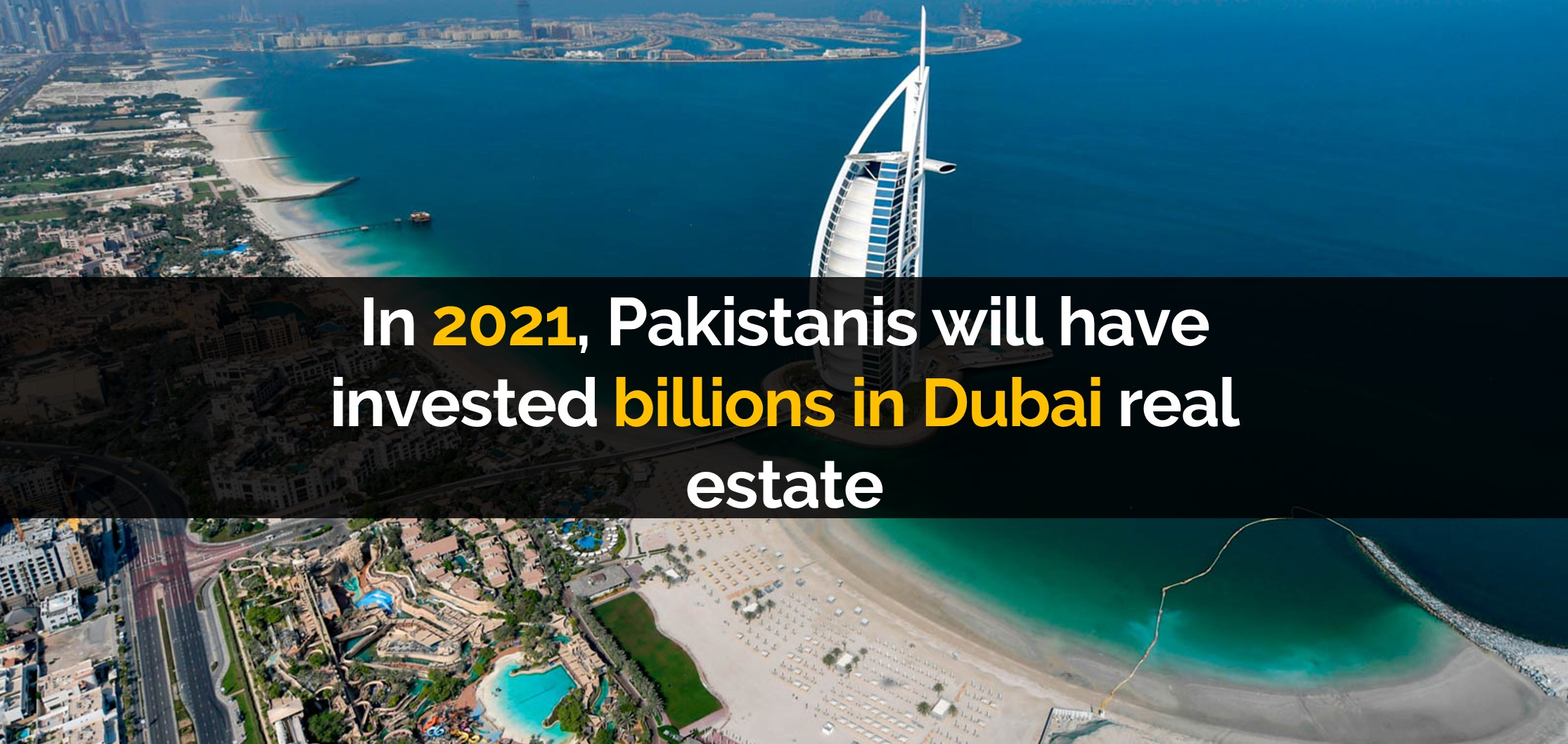 In 2021, Pakistanis will have invested billions in Dubai real estate