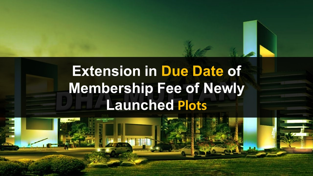 Membership fee due date of newly launched plots extended by DHA Multan