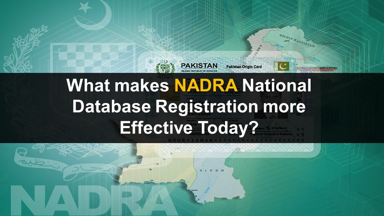What makes NADRA Registration system more Effective Today?