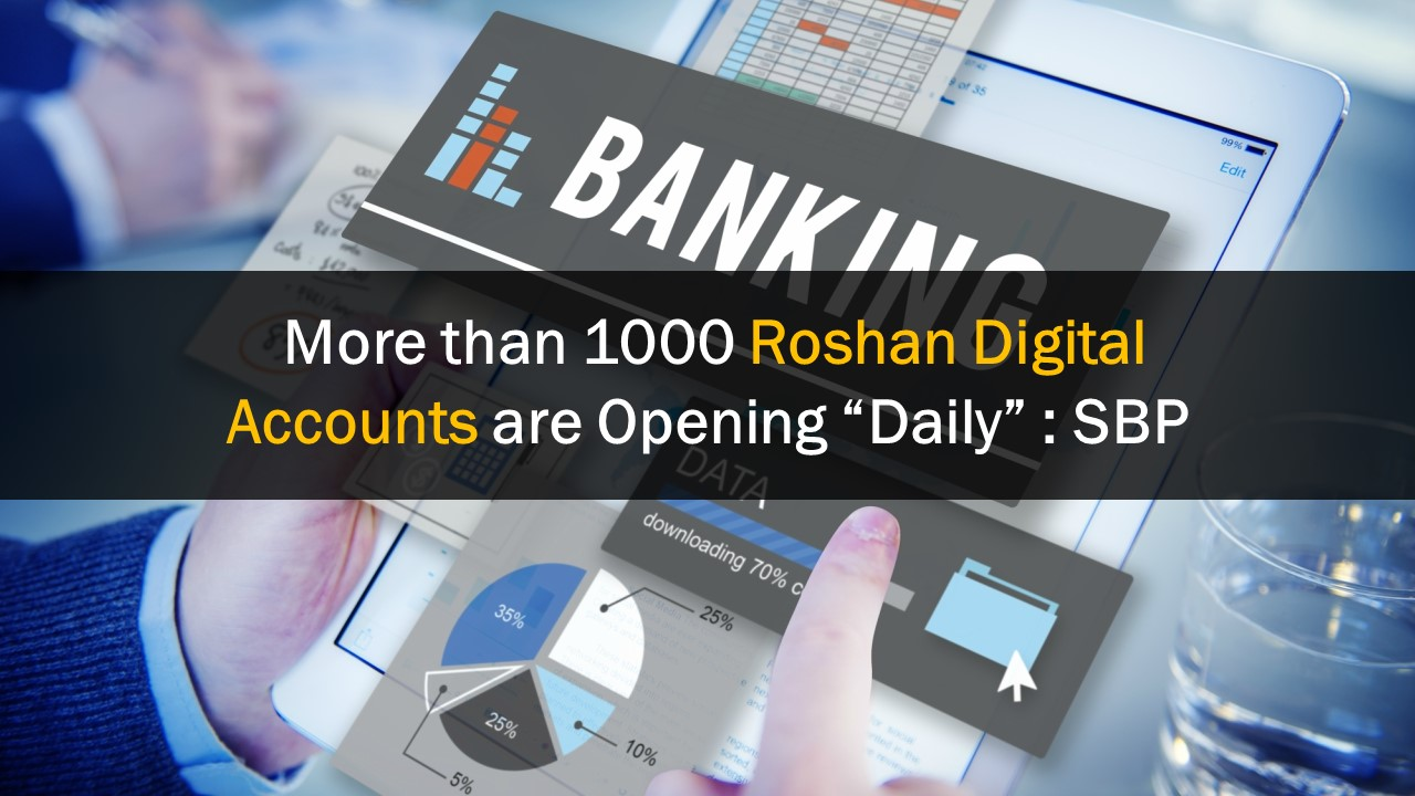 """More than 1000 Roshan Digital Accounts are Opening """"Daily"""" : SBP"""