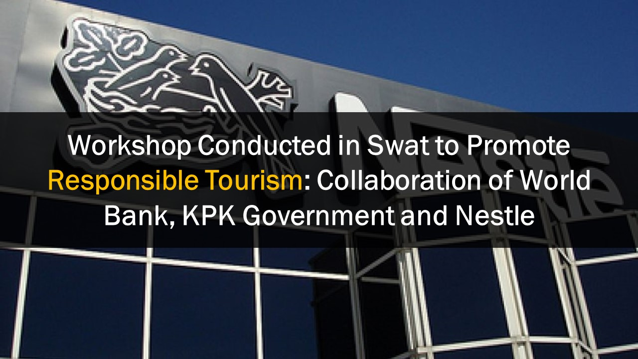 Workshop Conducted in Swat to Promote Responsible Tourism: Collaboration of World Bank, KPK Government and Nestle
