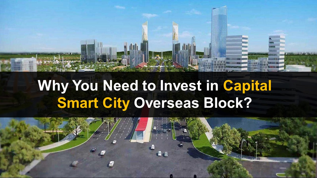 Why Investors Need to Invest in Capital Smart City Overseas Block?