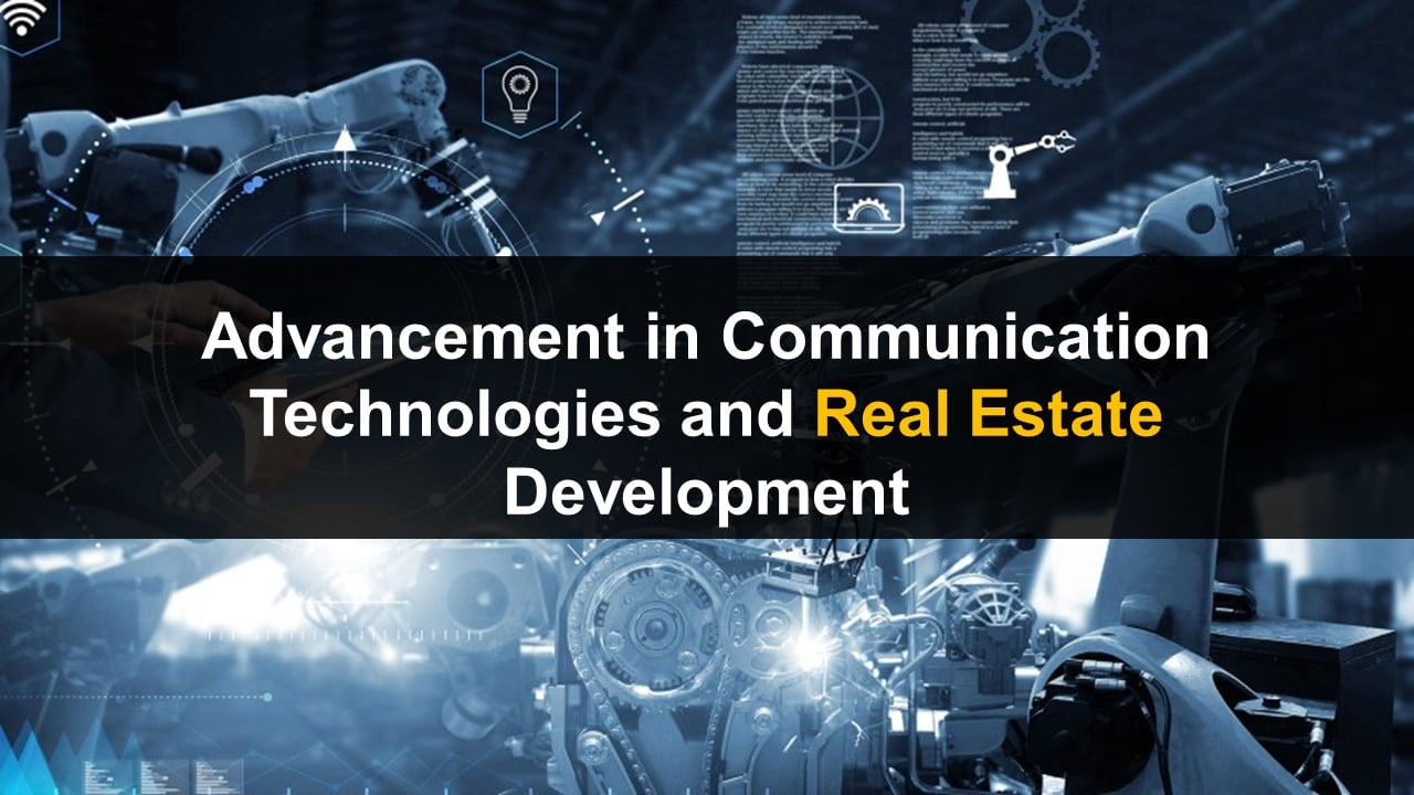 Advancement in Communication Technology and Real Estate Development