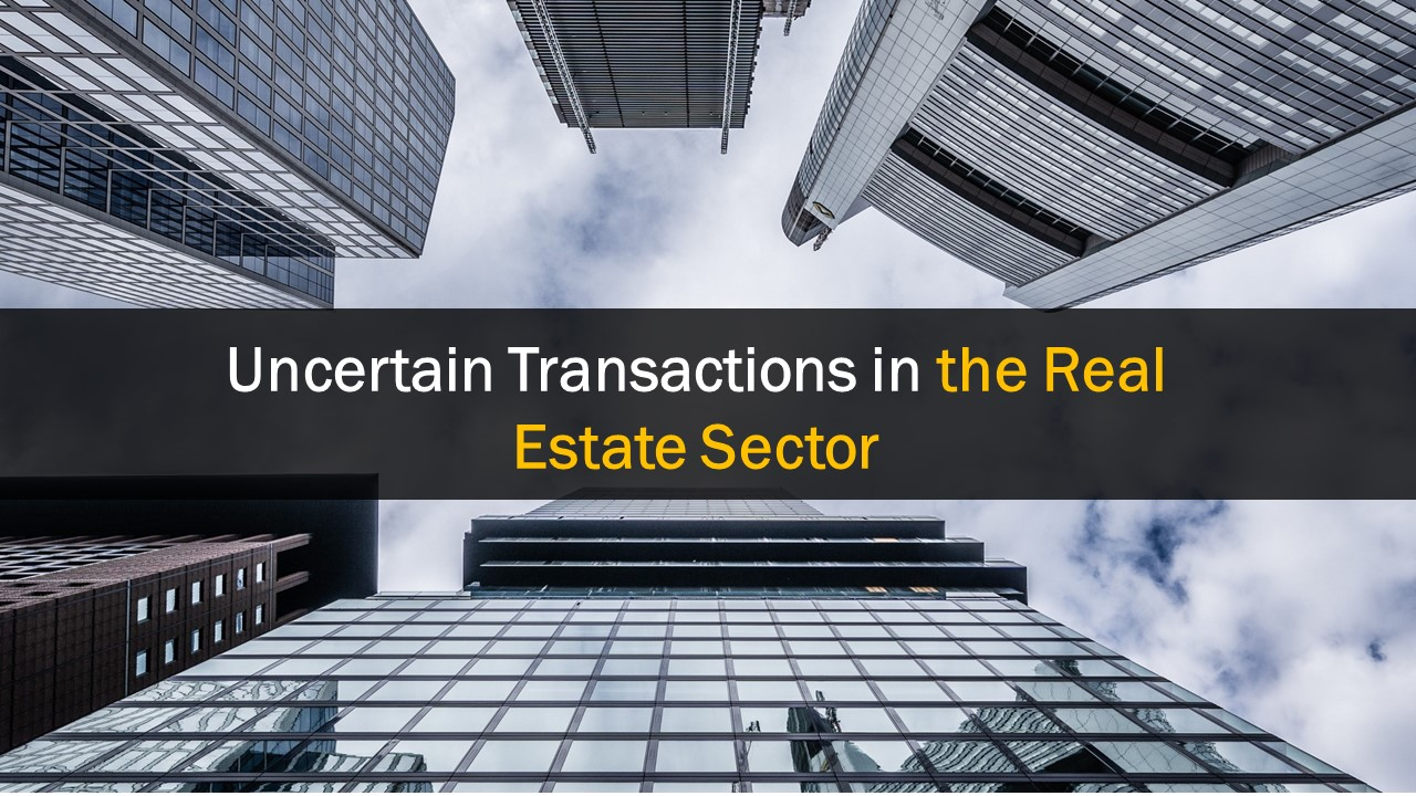 Uncertain Transactions in the Real Estate Sector