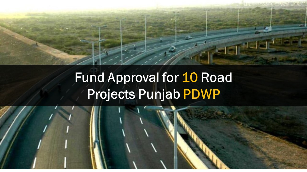 Fund Approval for 10 Road Projects in Punjab - PDWP