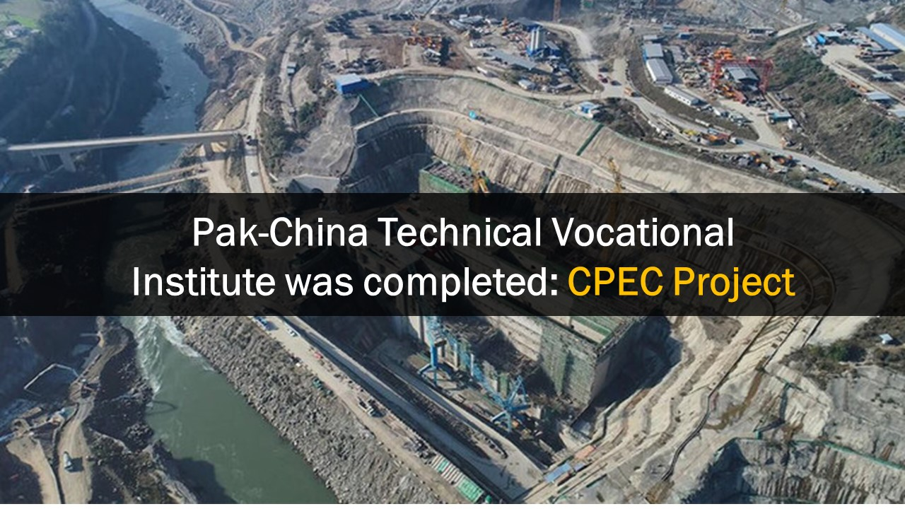 Pak-China Technical Vocational Institute was completed: CPEC Project