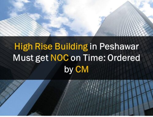High Rise Buildings in Peshawar Must get NOC on Time, Ordered by CM